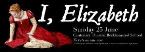 I, Elizabeth theatre production - Centenary Theatre Berkhamsted 25 June 2016